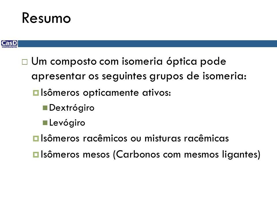 Resumo  Um composto com isomeria óptica pode apresentar os seguintes grupos de isomeria:  Isômeros opticamente ativos:  Dextrógiro  Levógiro  Isô