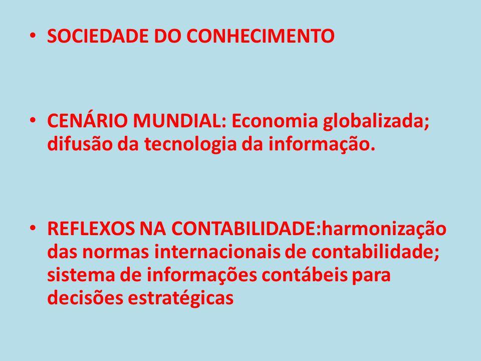 • SOCIEDADE DO CONHECIMENTO • CENÁRIO MUNDIAL: Economia globalizada; difusão da tecnologia da informação. • REFLEXOS NA CONTABILIDADE:harmonização das