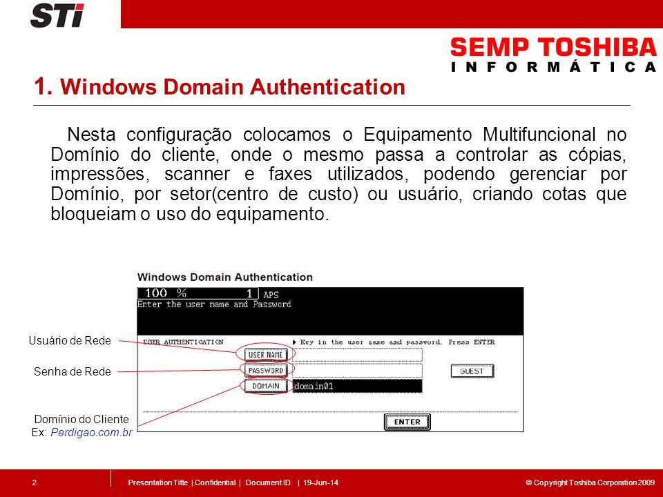 © Copyright Toshiba Corporation 2009 1. Windows Domain Authentication Nesta configuração colocamos o Equipamento Multifuncional no Domínio do cliente,