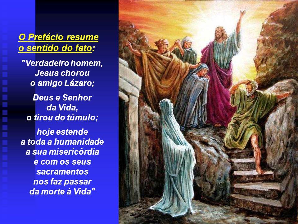 + Ressurreição de Lázaro é um SINAL: (7º e último antes da Paixão) - É uma prefiguração da Ressurreição de Cristo. O Batismo é um morrer e ressuscitar