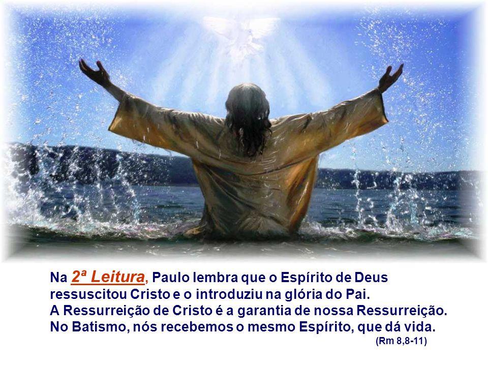 Na 2ª Leitura, Paulo lembra que o Espírito de Deus ressuscitou Cristo e o introduziu na glória do Pai.
