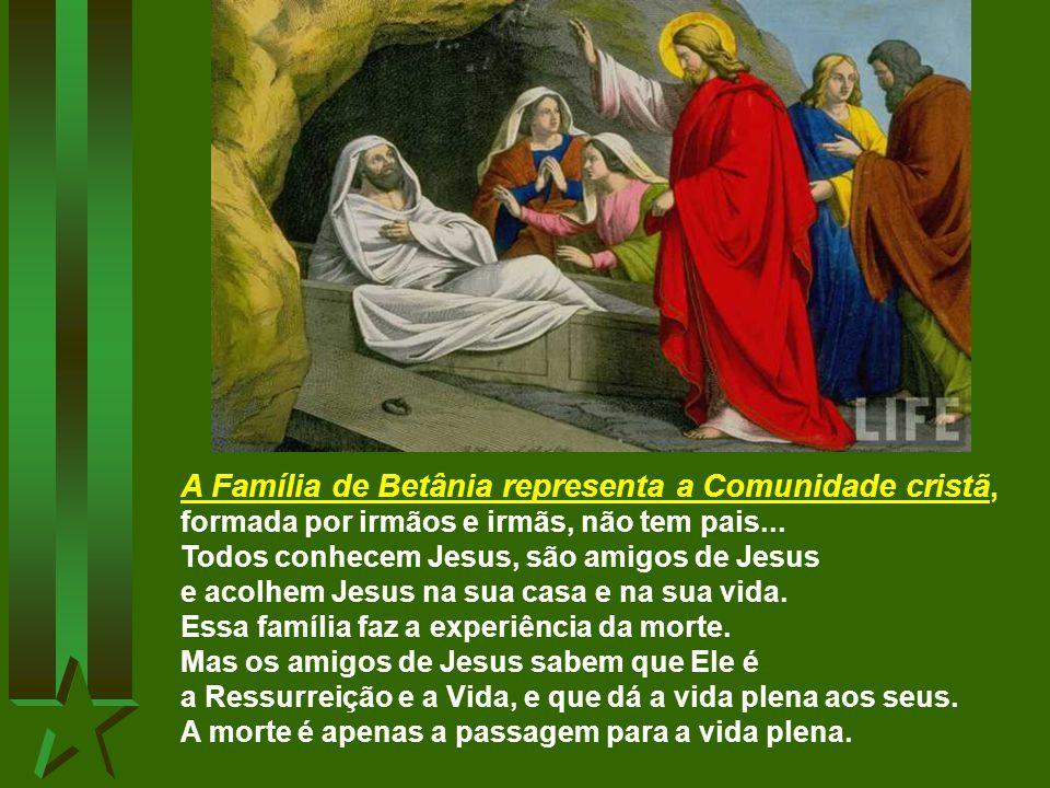 A Família de Betânia representa a Comunidade cristã, formada por irmãos e irmãs, não tem pais...