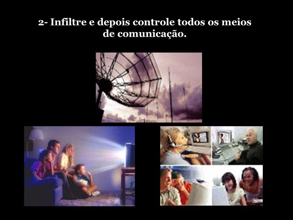 2- Infiltre e depois controle todos os meios de comunicação.