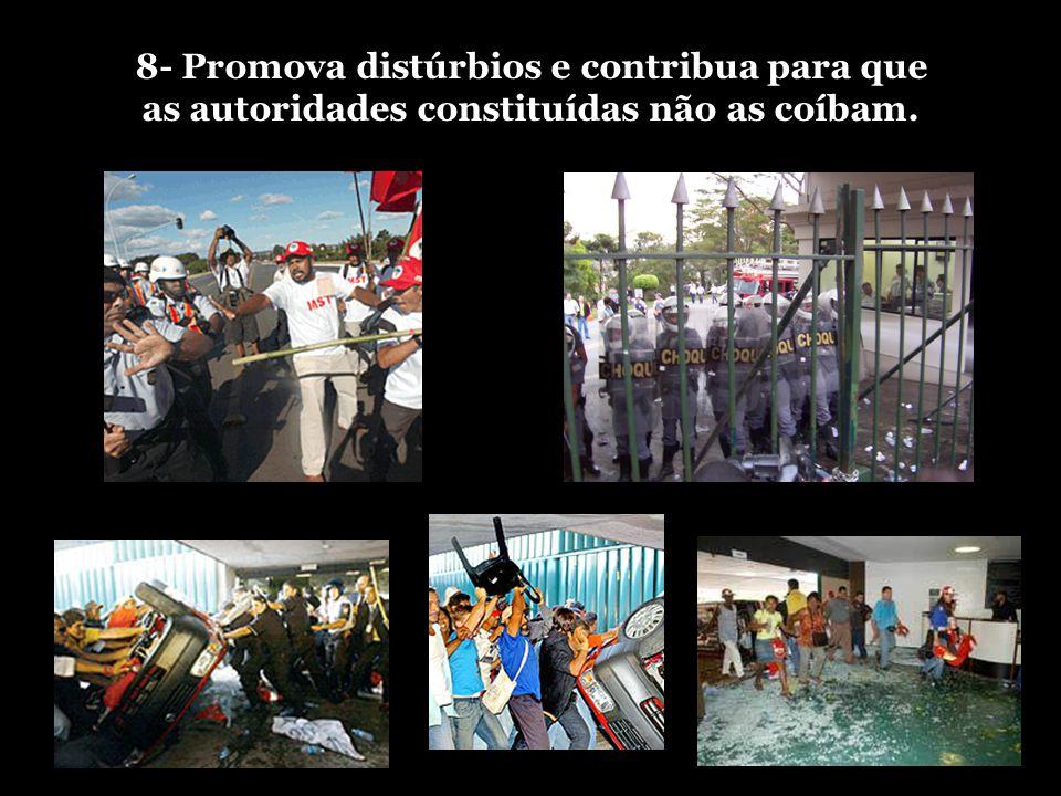 8- Promova distúrbios e contribua para que as autoridades constituídas não as coíbam.