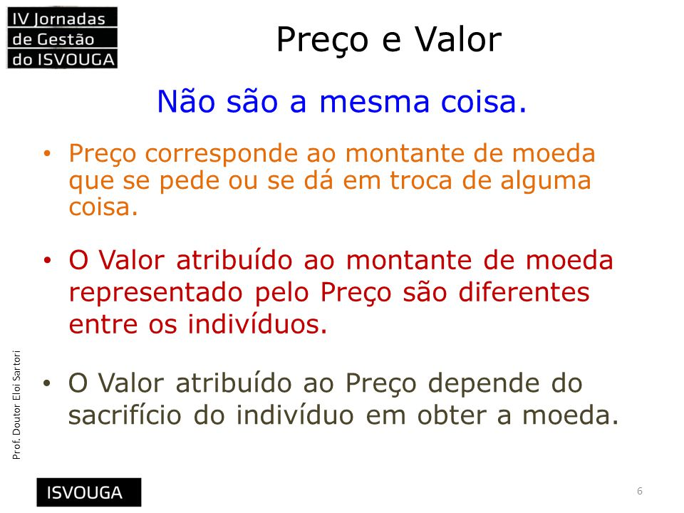 Prof.Doutor Eloi Sartori Preço e Valor 6 Não são a mesma coisa.