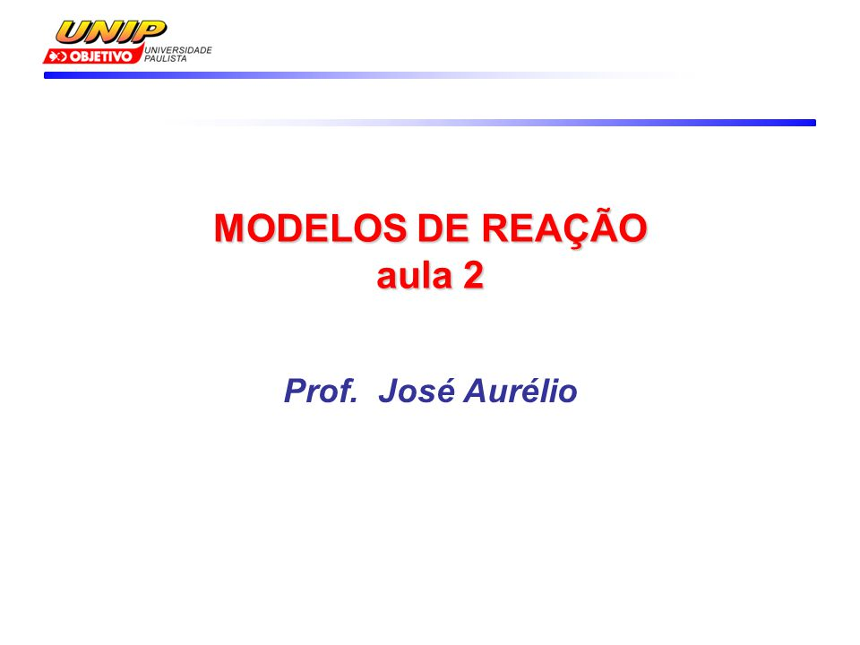 MODELOS DE REAÇÃO aula 2 Prof. José Aurélio