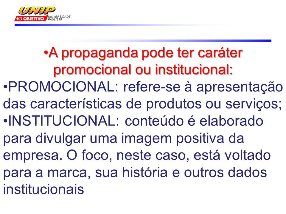 •A propaganda pode ter caráter promocional ou institucional: •PROMOCIONAL: refere-se à apresentação das características de produtos ou serviços; •INST