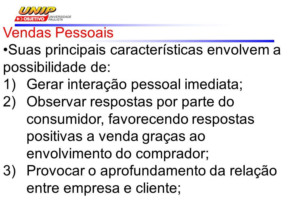 Vendas Pessoais •Suas principais características envolvem a possibilidade de: 1)Gerar interação pessoal imediata; 2)Observar respostas por parte do co