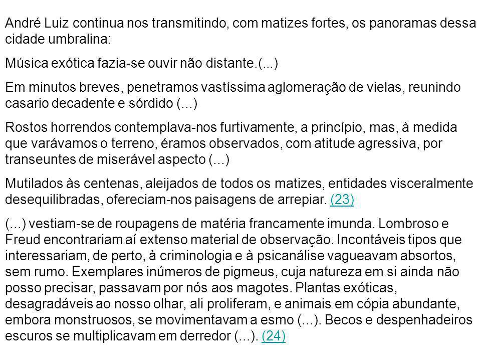 André Luiz continua nos transmitindo, com matizes fortes, os panoramas dessa cidade umbralina: Música exótica fazia-se ouvir não distante.(...) Em min