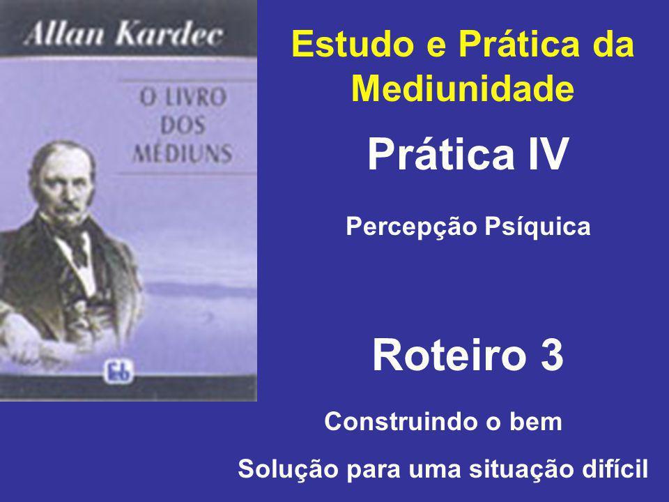 Estudo e Prática da Mediunidade Prática IV Roteiro 3 Percepção Psíquica Construindo o bem Solução para uma situação difícil