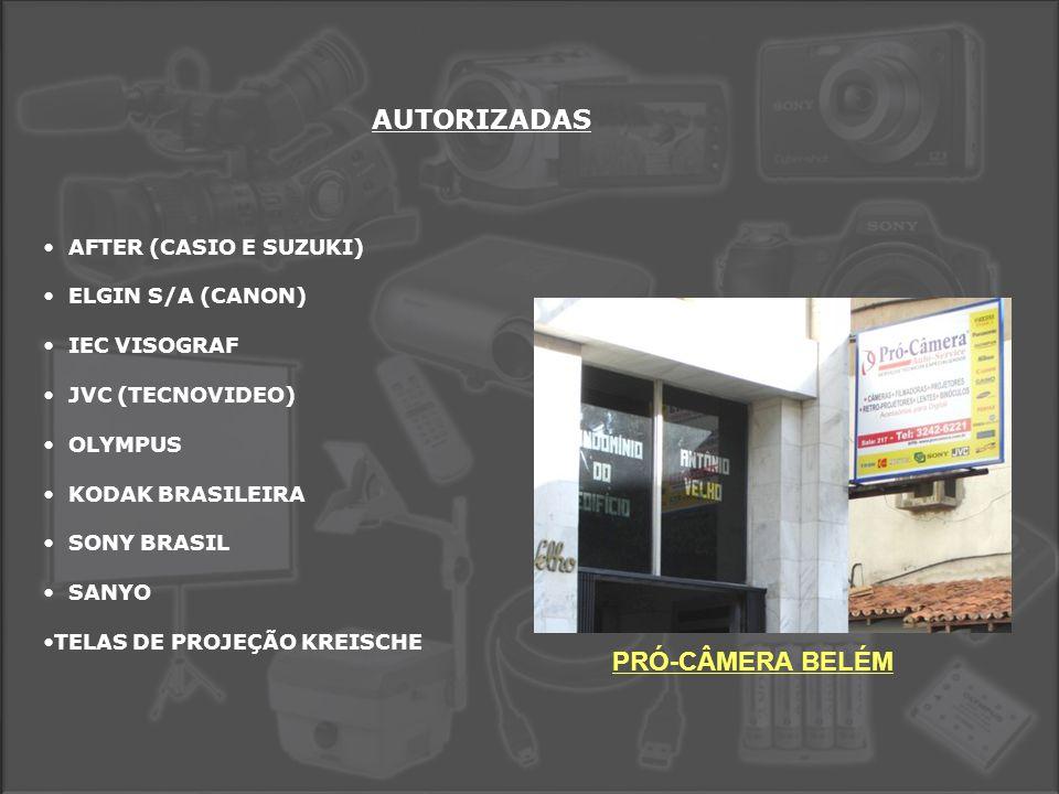 AUTORIZADAS • AFTER (CASIO E SUZUKI) • ELGIN S/A (CANON) • IEC VISOGRAF • JVC (TECNOVIDEO) • OLYMPUS • KODAK BRASILEIRA • SONY BRASIL • SANYO •TELAS DE PROJEÇÃO KREISCHE PRÓ-CÂMERA BELÉM