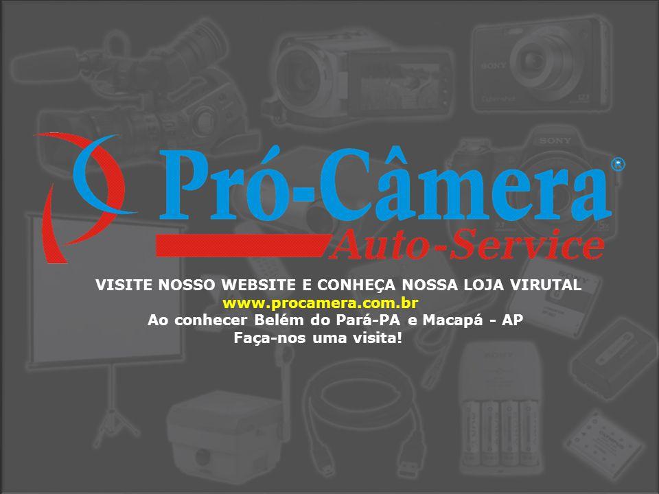 VISITE NOSSO WEBSITE E CONHEÇA NOSSA LOJA VIRUTAL www.procamera.com.br Ao conhecer Belém do Pará-PA e Macapá - AP Faça-nos uma visita!