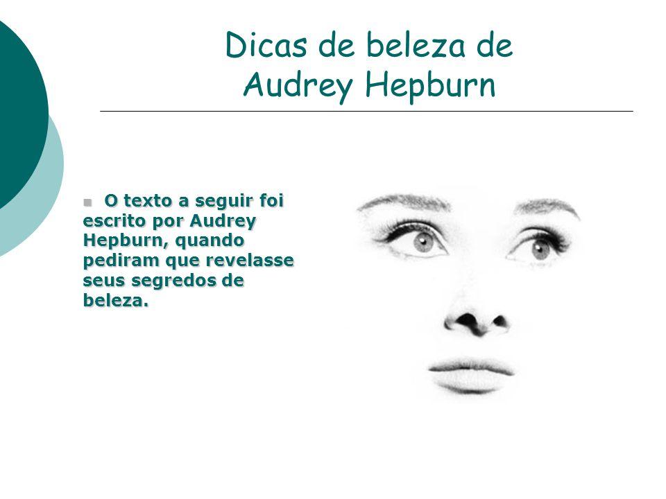 Dicas de beleza de Audrey Hepburn n O texto a seguir foi escrito por Audrey Hepburn, quando pediram que revelasse seus segredos de beleza.