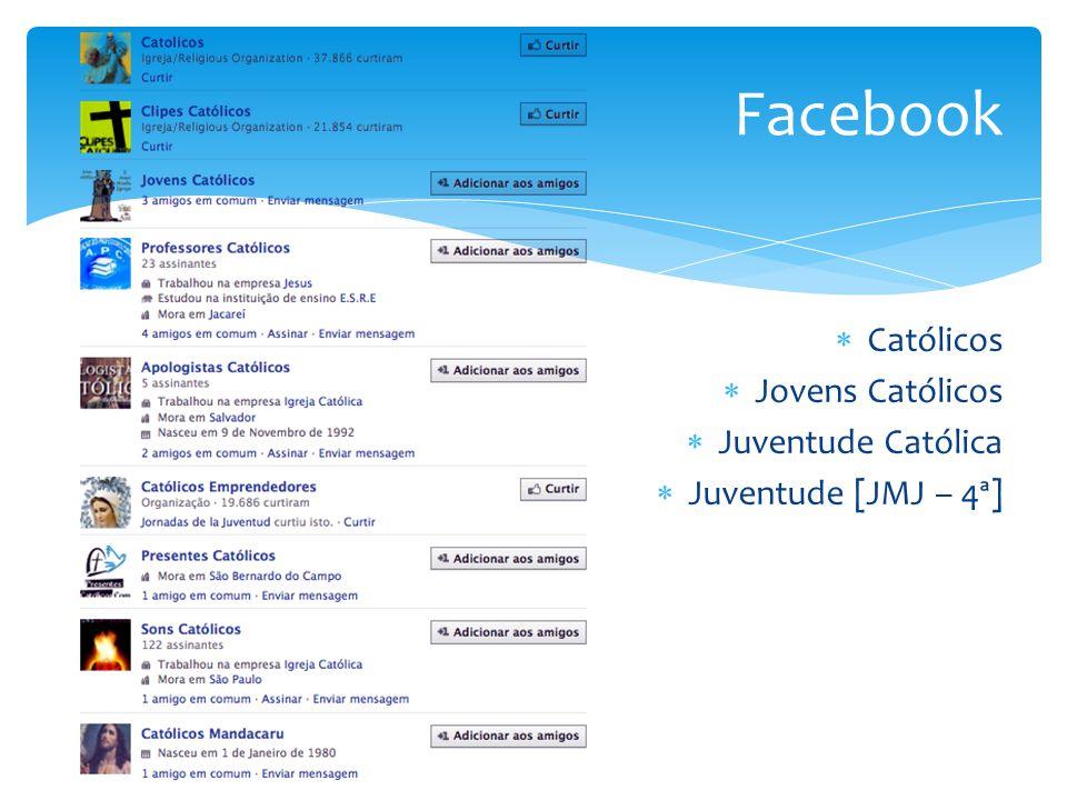 Facebook  Católicos  Jovens Católicos  Juventude Católica  Juventude [JMJ – 4ª]