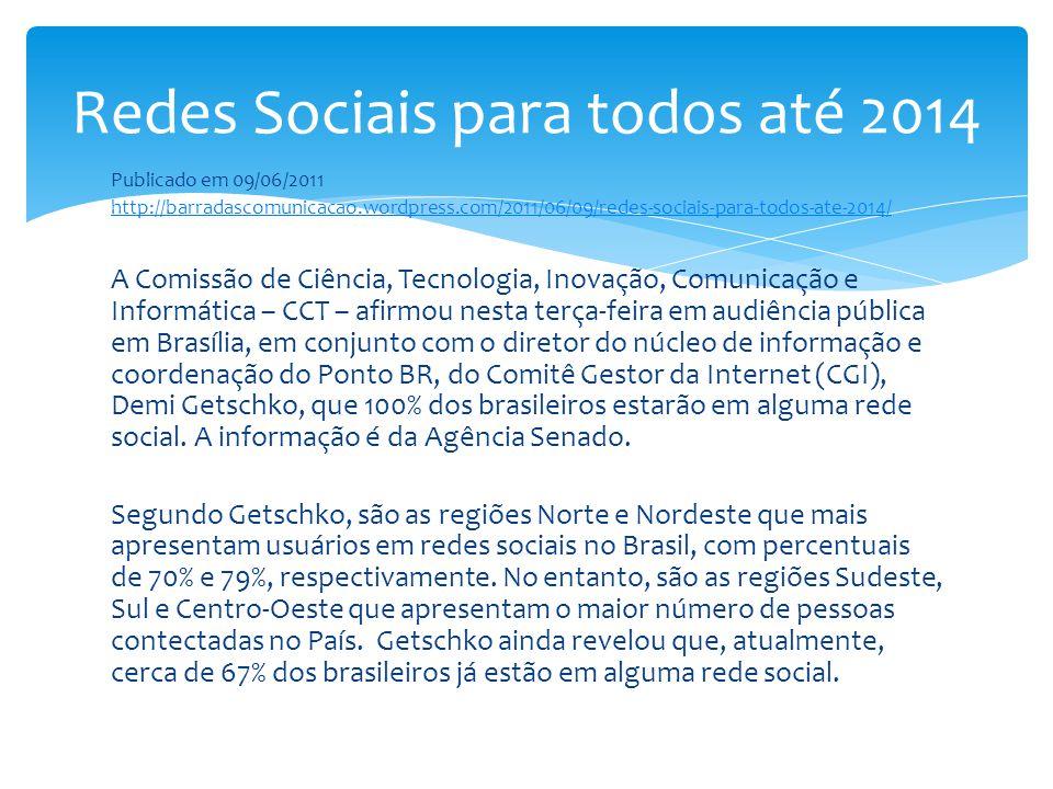 Publicado em 09/06/2011 http://barradascomunicacao.wordpress.com/2011/06/09/redes-sociais-para-todos-ate-2014/ A Comissão de Ciência, Tecnologia, Inov