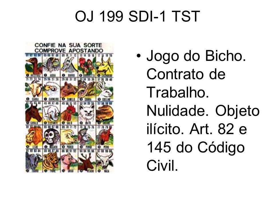 OJ 199 SDI-1 TST •Jogo do Bicho. Contrato de Trabalho. Nulidade. Objeto ilícito. Art. 82 e 145 do Código Civil.