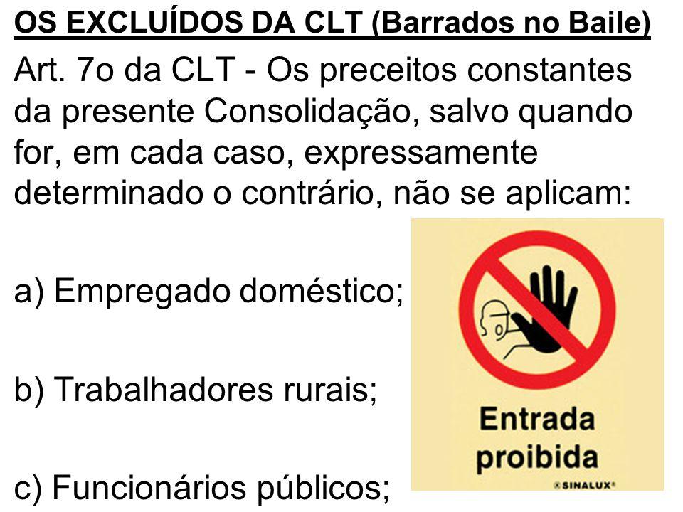 •OS EXCLUÍDOS DA CLT (Barrados no Baile) •Art. 7o da CLT - Os preceitos constantes da presente Consolidação, salvo quando for, em cada caso, expressam