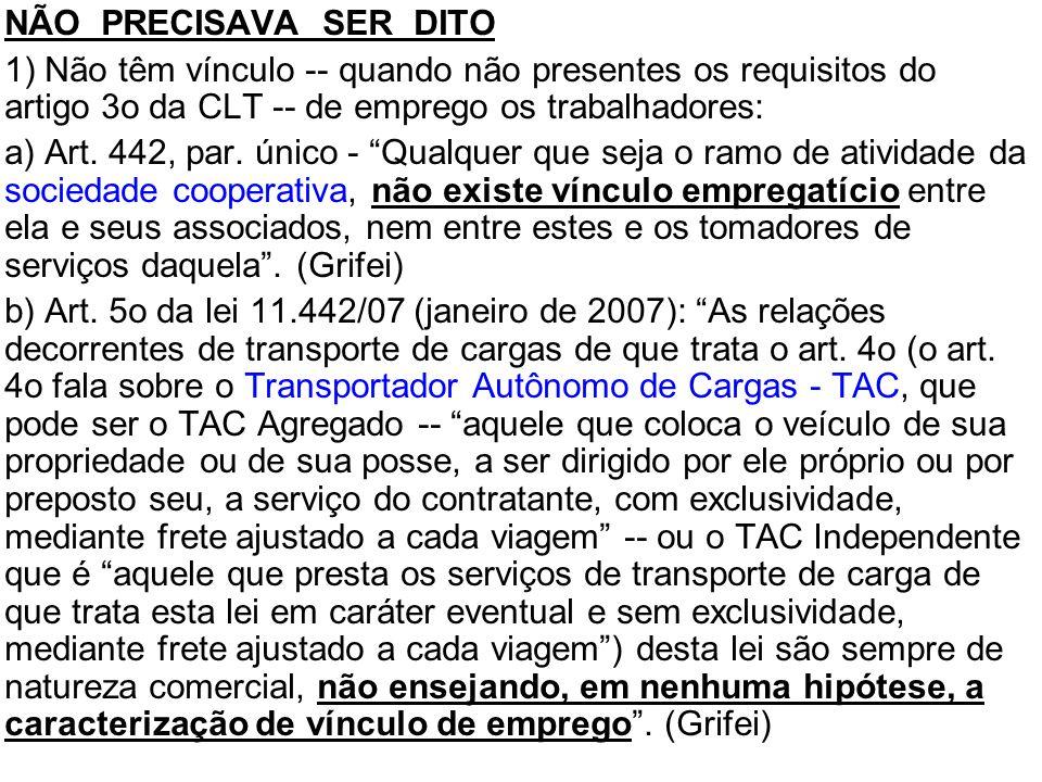 •NÃO PRECISAVA SER DITO •1) Não têm vínculo -- quando não presentes os requisitos do artigo 3o da CLT -- de emprego os trabalhadores: •a) Art. 442, pa