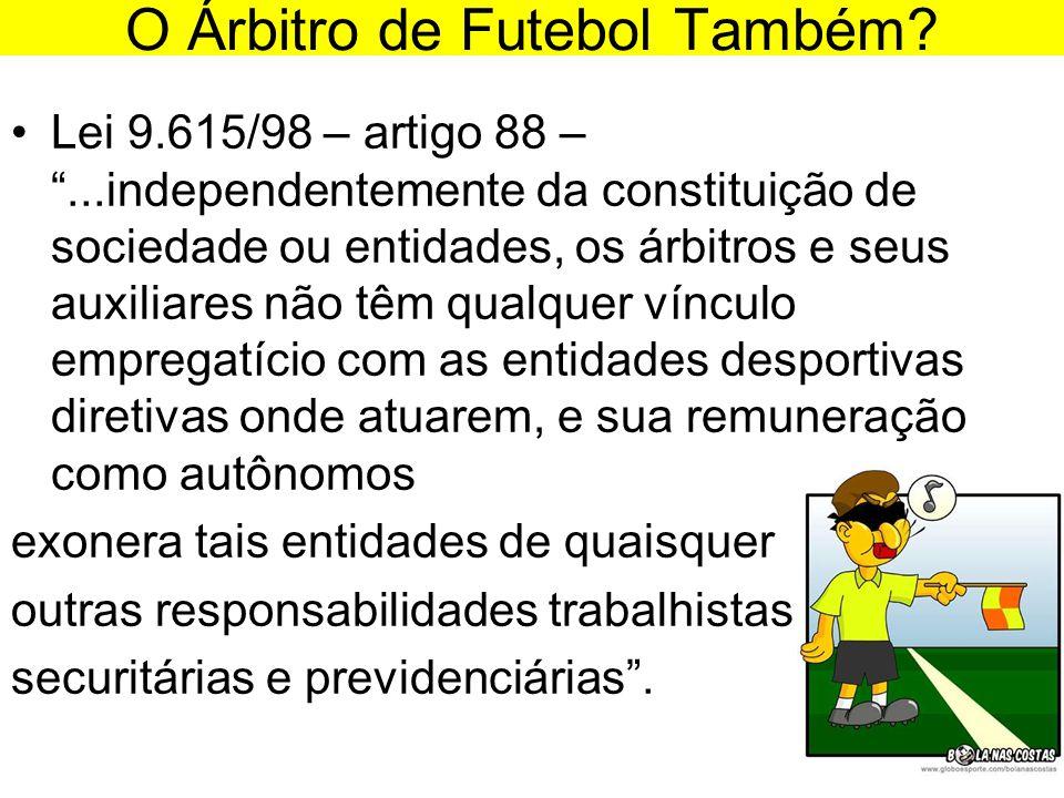 """O Árbitro de Futebol Também? •Lei 9.615/98 – artigo 88 – """"...independentemente da constituição de sociedade ou entidades, os árbitros e seus auxiliare"""