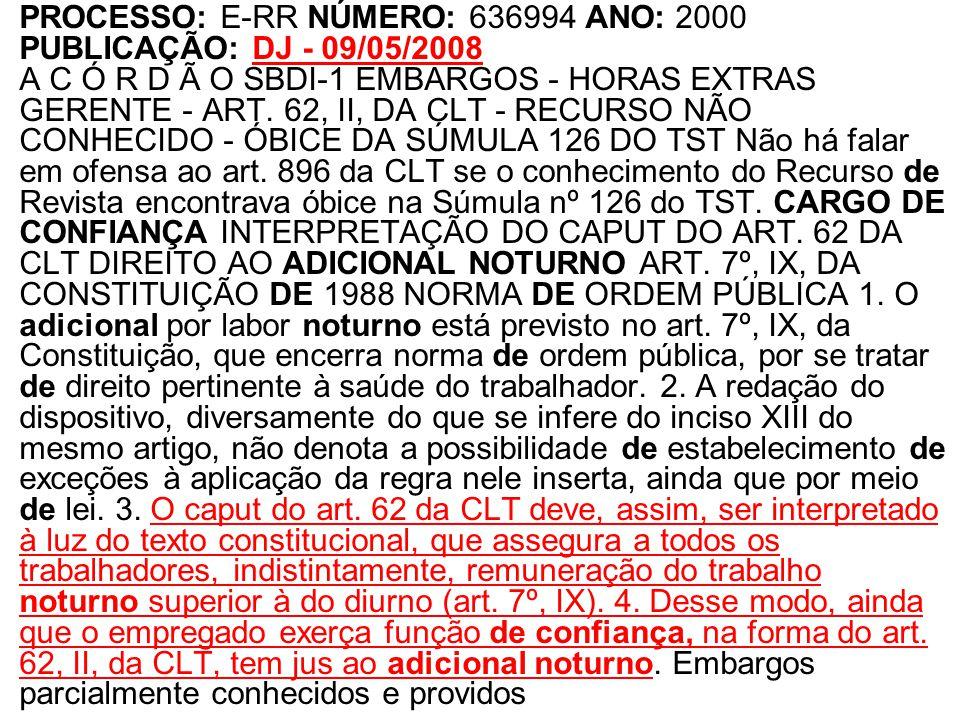 •PROCESSO: E-RR NÚMERO: 636994 ANO: 2000 PUBLICAÇÃO: DJ - 09/05/2008 A C Ó R D Ã O SBDI-1 EMBARGOS - HORAS EXTRAS GERENTE - ART. 62, II, DA CLT - RECU