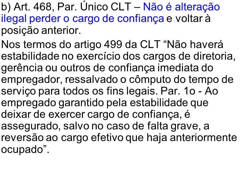 """•b) Art. 468, Par. Único CLT – Não é alteração ilegal perder o cargo de confiança e voltar à posição anterior. •Nos termos do artigo 499 da CLT """"Não h"""