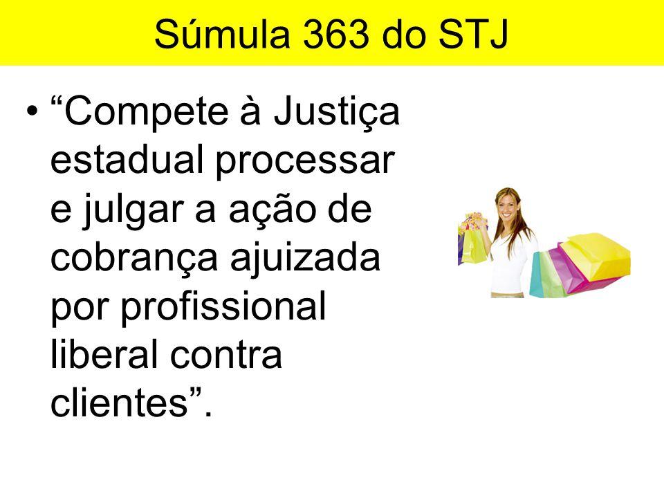 """Súmula 363 do STJ •""""Compete à Justiça estadual processar e julgar a ação de cobrança ajuizada por profissional liberal contra clientes""""."""
