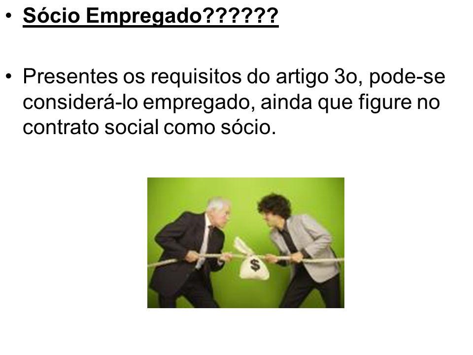 •Sócio Empregado?????? •Presentes os requisitos do artigo 3o, pode-se considerá-lo empregado, ainda que figure no contrato social como sócio.