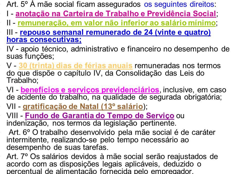 •Art. 5º À mãe social ficam assegurados os seguintes direitos: •I - anotação na Carteira de Trabalho e Previdência Social; •II - remuneração, em valor