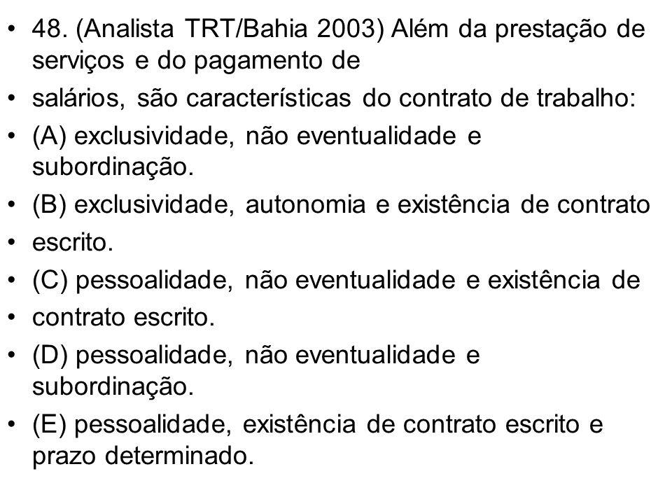 •48. (Analista TRT/Bahia 2003) Além da prestação de serviços e do pagamento de •salários, são características do contrato de trabalho: •(A) exclusivid