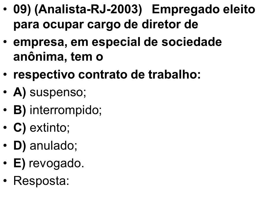 •09) (Analista-RJ-2003) Empregado eleito para ocupar cargo de diretor de •empresa, em especial de sociedade anônima, tem o •respectivo contrato de tra