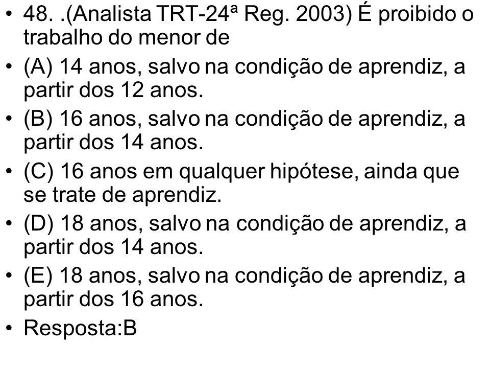 •48..(Analista TRT-24ª Reg. 2003) É proibido o trabalho do menor de •(A) 14 anos, salvo na condição de aprendiz, a partir dos 12 anos. •(B) 16 anos, s