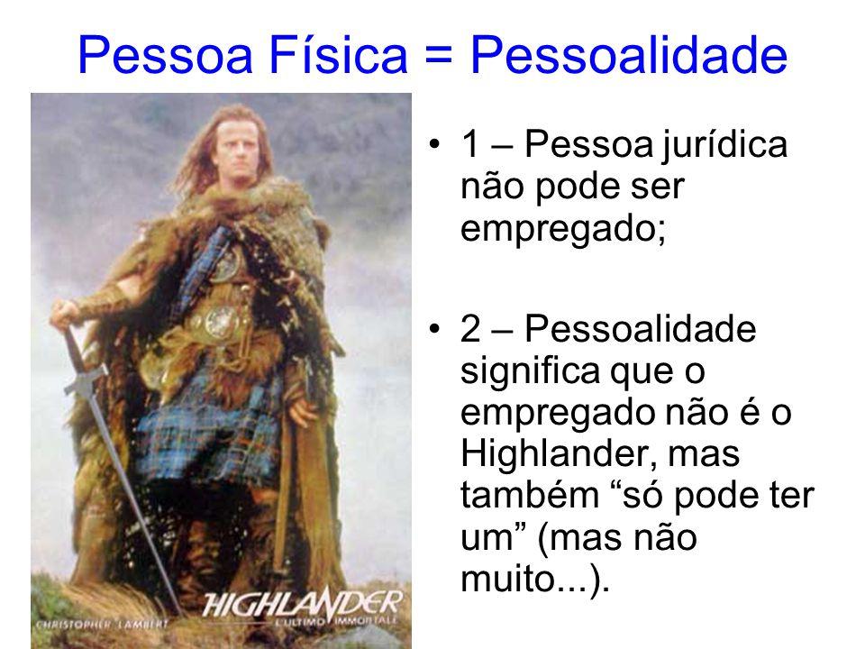 """Pessoa Física = Pessoalidade •1 – Pessoa jurídica não pode ser empregado; •2 – Pessoalidade significa que o empregado não é o Highlander, mas também """""""