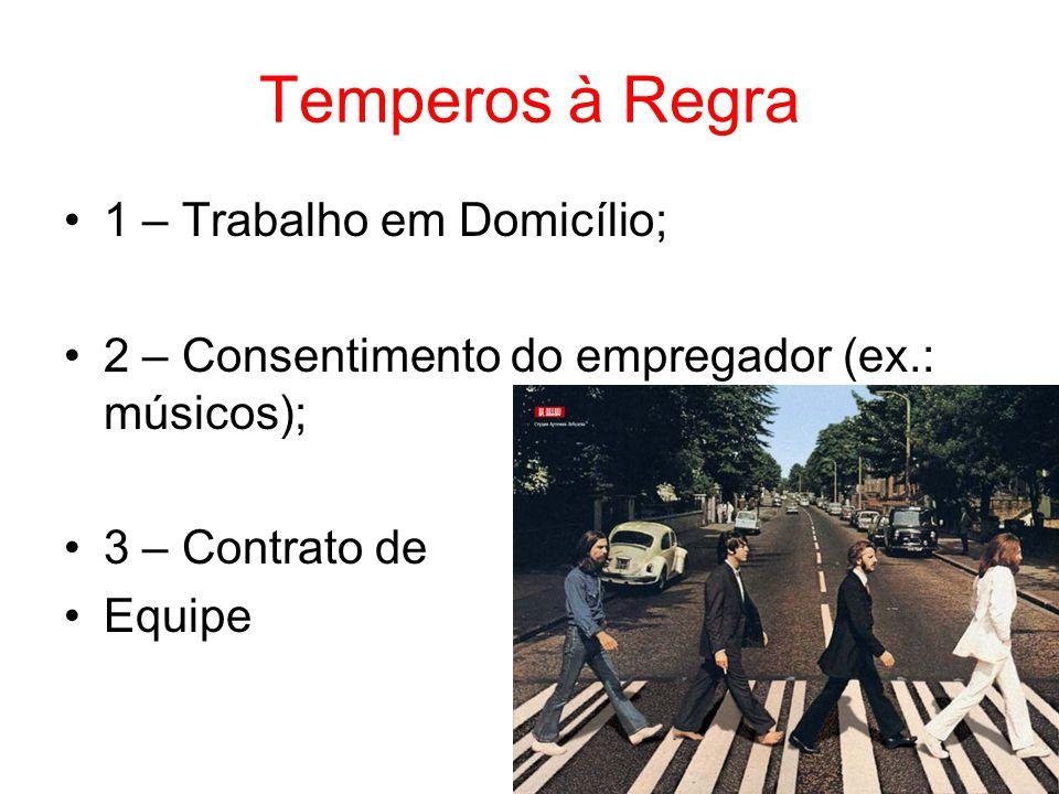 Temperos à Regra •1 – Trabalho em Domicílio; •2 – Consentimento do empregador (ex.: músicos); •3 – Contrato de •Equipe
