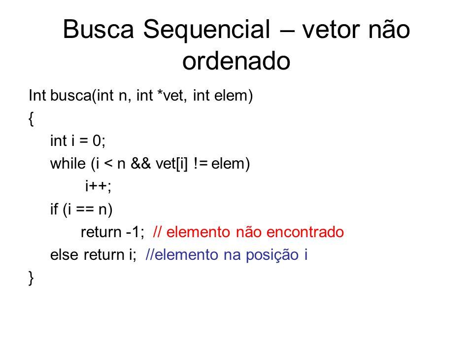 Int busca(int n, int *vet, int elem) { int i = 0; while (i < n && vet[i] != elem) i++; if (i == n) return -1; // elemento não encontrado else return i