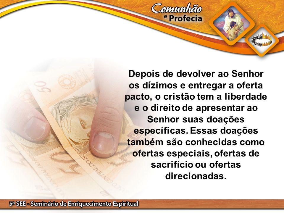 Depois de devolver ao Senhor os dízimos e entregar a oferta pacto, o cristão tem a liberdade e o direito de apresentar ao Senhor suas doações específi