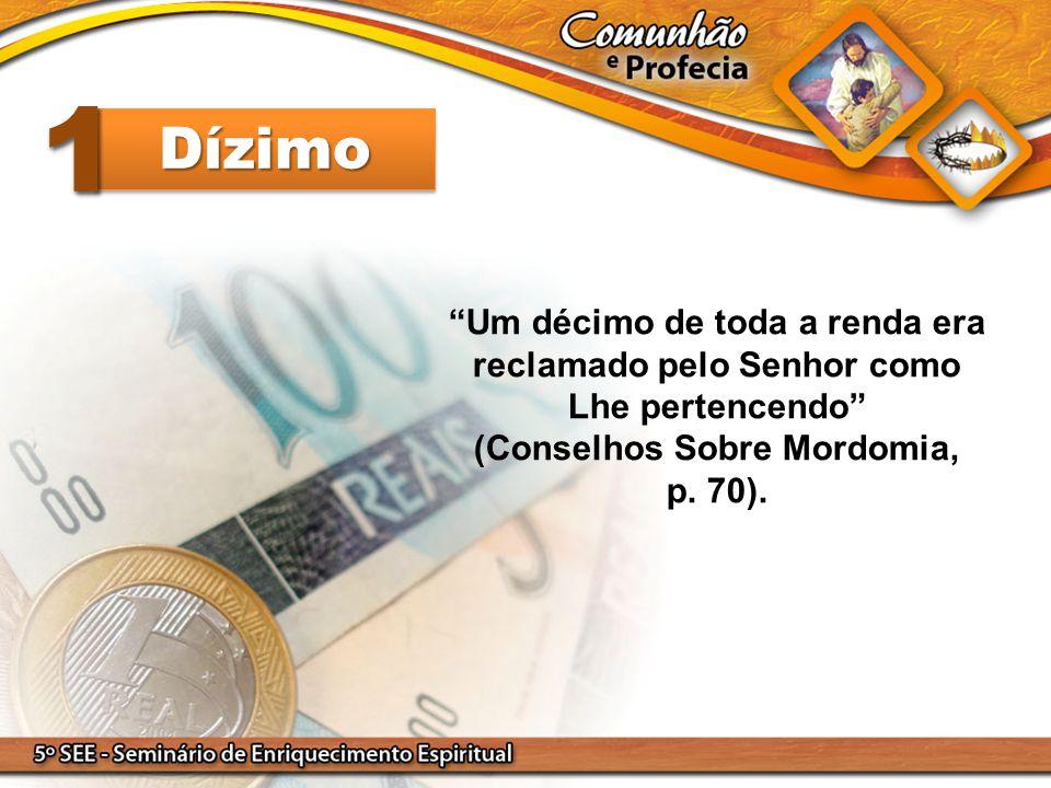 """""""Um décimo de toda a renda era reclamado pelo Senhor como Lhe pertencendo"""" (Conselhos Sobre Mordomia, p. 70). DízimoDízimo 11"""