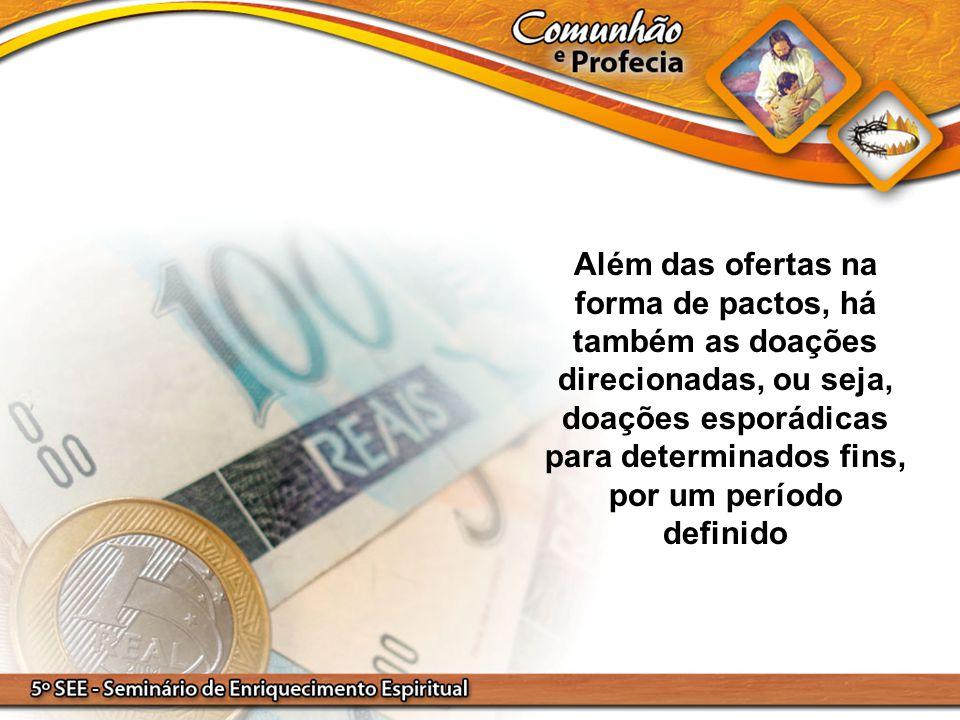 Além das ofertas na forma de pactos, há também as doações direcionadas, ou seja, doações esporádicas para determinados fins, por um período definido