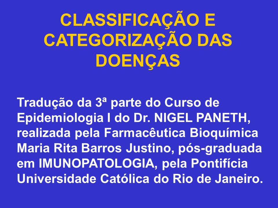 CLASSIFICAÇÃO E CATEGORIZAÇÃO DAS DOENÇAS Tradução da 3ª parte do Curso de Epidemiologia I do Dr. NIGEL PANETH, realizada pela Farmacêutica Bioquímica