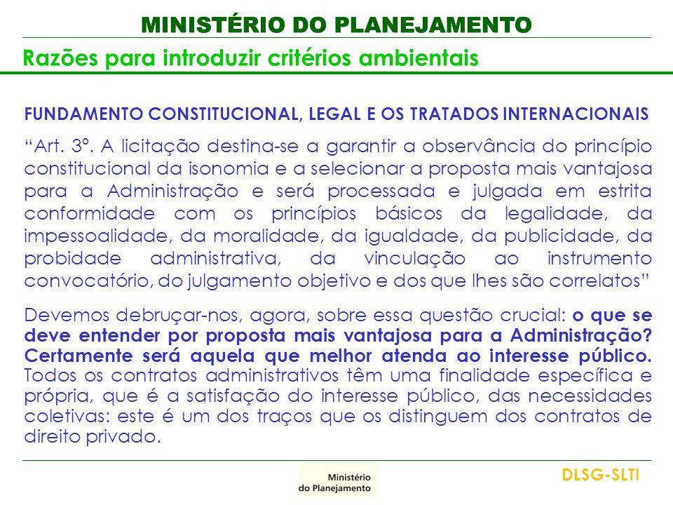 """MINISTÉRIO DO PLANEJAMENTO Razões para introduzir critérios ambientais FUNDAMENTO CONSTITUCIONAL, LEGAL E OS TRATADOS INTERNACIONAIS """"Art. 3º. A licit"""