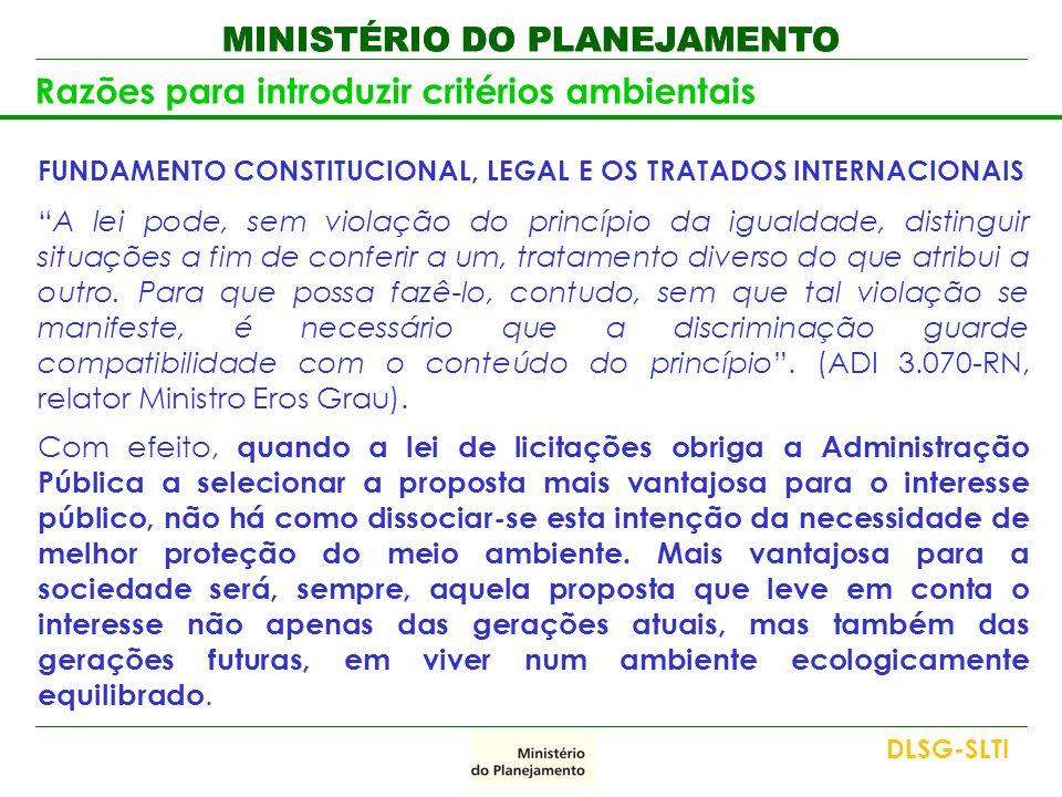 """MINISTÉRIO DO PLANEJAMENTO Razões para introduzir critérios ambientais FUNDAMENTO CONSTITUCIONAL, LEGAL E OS TRATADOS INTERNACIONAIS """"A lei pode, sem"""