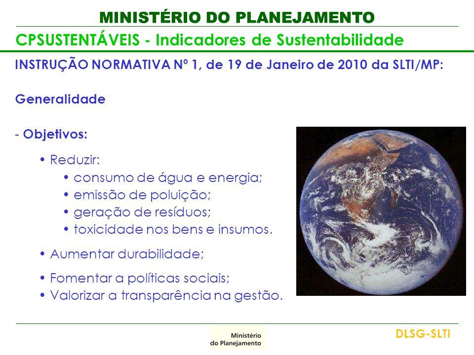 MINISTÉRIO DO PLANEJAMENTO CPSUSTENTÁVEIS - Indicadores de Sustentabilidade INSTRUÇÃO NORMATIVA Nº 1, de 19 de Janeiro de 2010 da SLTI/MP: Generalidad