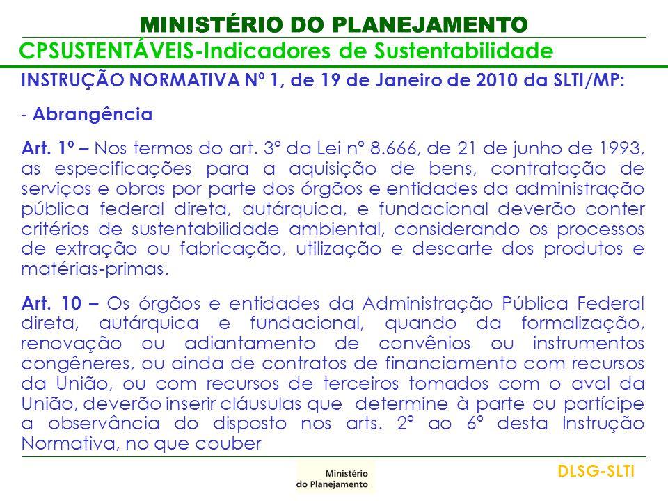 MINISTÉRIO DO PLANEJAMENTO CPSUSTENTÁVEIS-Indicadores de Sustentabilidade INSTRUÇÃO NORMATIVA Nº 1, de 19 de Janeiro de 2010 da SLTI/MP: - Abrangência