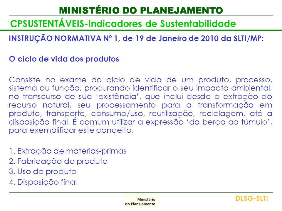 MINISTÉRIO DO PLANEJAMENTO CPSUSTENTÁVEIS-Indicadores de Sustentabilidade INSTRUÇÃO NORMATIVA Nº 1, de 19 de Janeiro de 2010 da SLTI/MP: O ciclo de vi