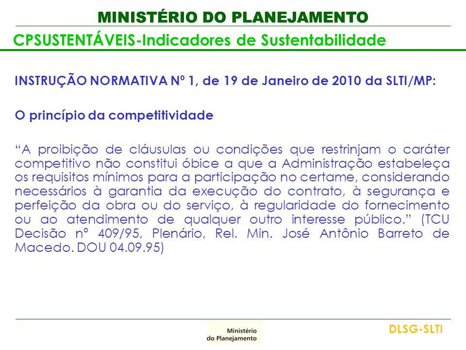 MINISTÉRIO DO PLANEJAMENTO CPSUSTENTÁVEIS-Indicadores de Sustentabilidade INSTRUÇÃO NORMATIVA Nº 1, de 19 de Janeiro de 2010 da SLTI/MP: O princípio d
