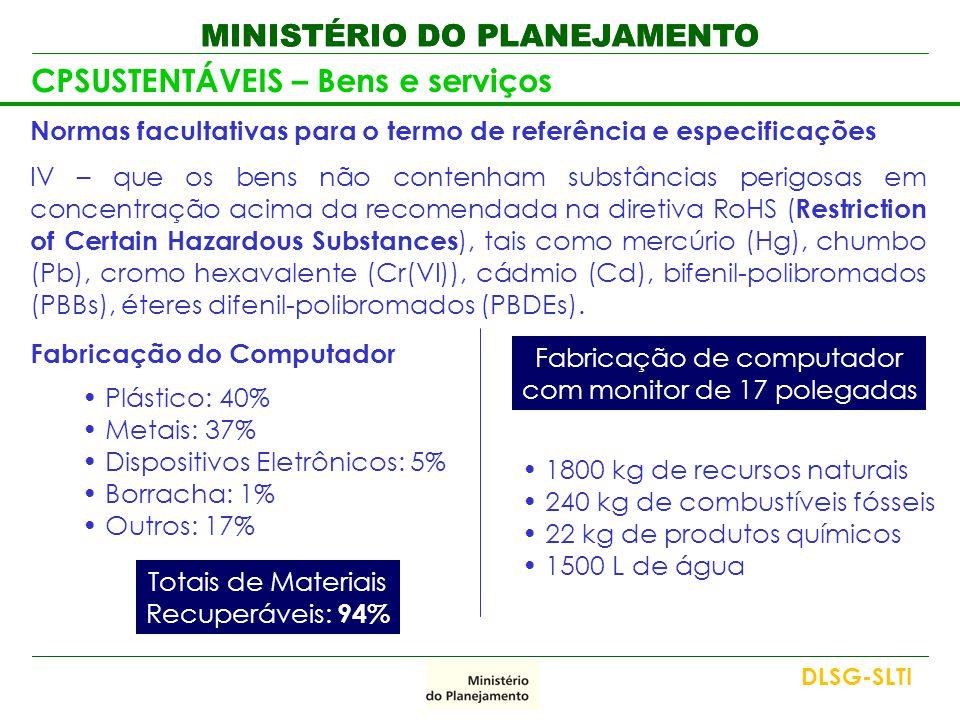 MINISTÉRIO DO PLANEJAMENTO CPSUSTENTÁVEIS – Bens e serviços Normas facultativas para o termo de referência e especificações IV – que os bens não conte