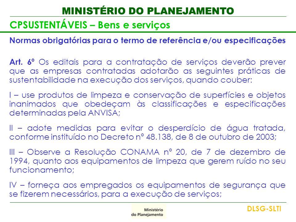 MINISTÉRIO DO PLANEJAMENTO CPSUSTENTÁVEIS – Bens e serviços Normas obrigatórias para o termo de referência e/ou especificações Art. 6º Os editais para