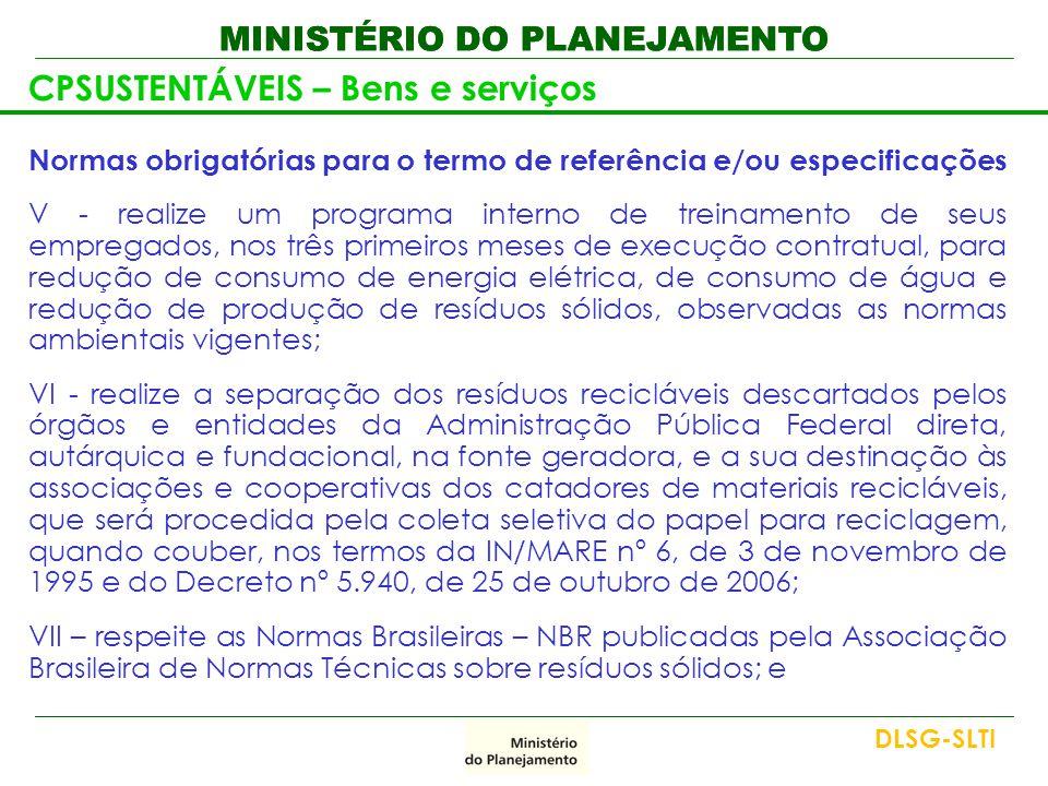 MINISTÉRIO DO PLANEJAMENTO CPSUSTENTÁVEIS – Bens e serviços Normas obrigatórias para o termo de referência e/ou especificações V - realize um programa