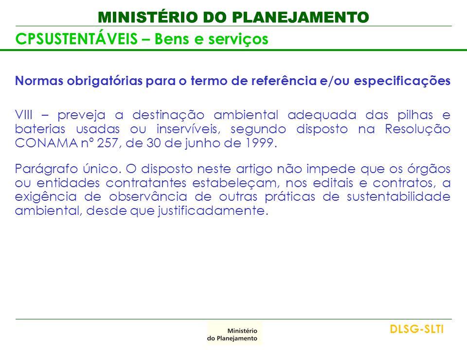 MINISTÉRIO DO PLANEJAMENTO CPSUSTENTÁVEIS – Bens e serviços Normas obrigatórias para o termo de referência e/ou especificações VIII – preveja a destin