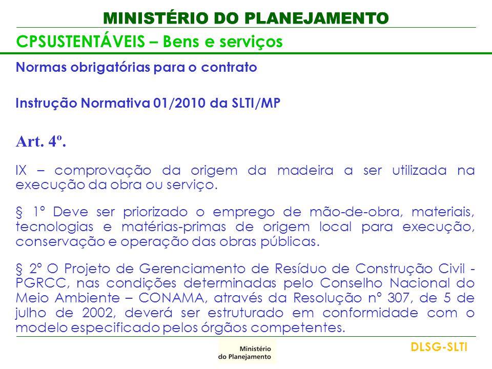 MINISTÉRIO DO PLANEJAMENTO CPSUSTENTÁVEIS – Bens e serviços Normas obrigatórias para o contrato Instrução Normativa 01/2010 da SLTI/MP Art. 4º. IX – c
