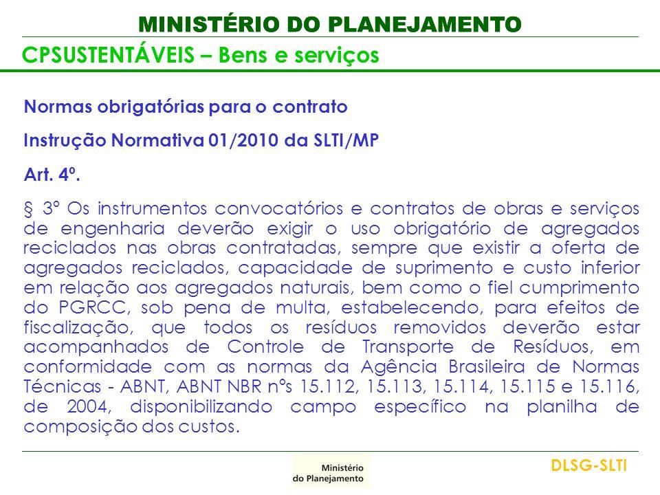 MINISTÉRIO DO PLANEJAMENTO CPSUSTENTÁVEIS – Bens e serviços Normas obrigatórias para o contrato Instrução Normativa 01/2010 da SLTI/MP Art. 4º. § 3º O